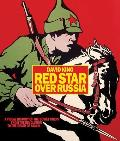 Red Star Over Russia A Visual History of the Soviet Union from 1917 to the Death of Stalin