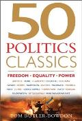 50 Politics Classics: Freedom, Equality, Power: Mind-Changing, World-Changing Ideas from Fifty Landmark Books