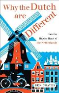 Why the Dutch Are Different A Journey Into the Hidden Heart of the Netherlands