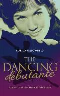 The Dancing Debutante: Adventures On and Off the Stage