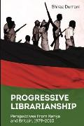 Progressive Librarianship: Perspectives from Kenya and Britain, 1979-2010