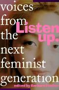 Listen Up Voices From The Next Feminist