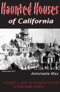 Haunted Houses of California A Ghostly Guide to Haunted Houses & Wandering Spirits