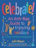 Celebrate An Anti Bias Guide to Enjoying Holidays in Early Childhood Programs