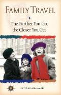 Family Travel: The Farther You Go, the Closer You Get