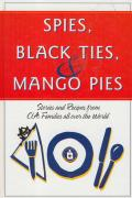 Spies Black Ties & Mango Pies Stories & Recipes from CIA Families All Over the World