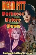 Ingrid Pitt: Darkness Before Dawn The Revised and Expanded Autobiography of Life's a Scream