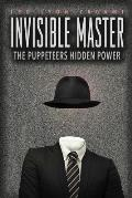 Invisible Master Secret Chiefs Unknown Superiors & the Puppet Masters Who Pull the Strings of Occult Power from the Alien World