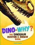 Dino Why The Dinosaur Question & Answer Book