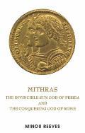 Deus Sol Invictus: The Persian Sun God Mithras and the Conquering God of Rome