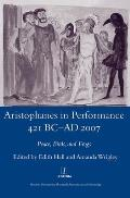 Aristophanes in Performance 421 BC-AD 2007: Peace, Birds and Frogs