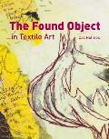 Found Object in Textile Art: Recycling and Repurposing Natural, Printed and Vintage Objects