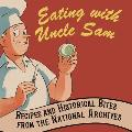 Eating with Uncle Sam Recipes & Historical Bites from the National Archives