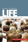 Gospel Centered Life: Becoming the Person God Wants You to Be