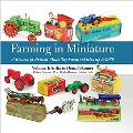Farming in Miniature - A Review of British-Made Toy Farm Vehicles Up to 1980: Volume 1: Airfix to Denzil Skinner