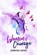 Women of Courage: 31 Daily Devotional Bible Readings - The Remarkable Untold Stories, Challenges & Triumphs of Thirty-One Ordinary, Yet