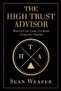 The High Trust Advisor: How to Find, Close and Keep Excellent Clients