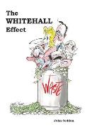 Whitehall Effect: How Whitehall Became the Enemy of Great Public Services - and What We Can Do About It
