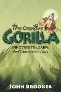 The Creative Gorilla - Innovate to Learn; Don't Learn to Innovate