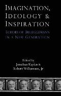 Imagination, Ideology and Inspiration: Echoes of Brueggemann in a New Generation