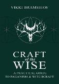 Craft of the Wise: A Practical Guide to Paganism & Witchcraft