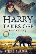 Harry Takes Off: Books 1-3