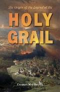 The Origin of the Legend of the Holy Grail: with an Account of some other Mediaeval Legends and Traditions