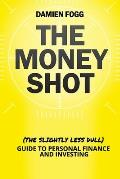 The Money Shot: The (Slightly Less Dull) Guide to Personal Finance and Investing