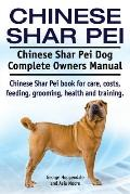 Chinese Shar Pei. Chinese Shar Pei Dog Complete Owners Manual. Chinese Shar Pei book for care, costs, feeding, grooming, health and training.