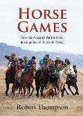 Horse Games One Mans Search for the Tribal Horse Games of Asia & Africa