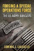 Forging a Special Operations Force the U S Army Rangers