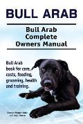 Bull Arab. Bull Arab Complete Owners Manual. Bull Arab book for care, costs, feeding, grooming, health and training.