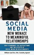 Social Media: New Menace to Meaningful Relationships: How to Manage the Distractions and Effects of Social Media on Relationships