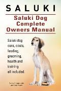 Saluki. Saluki Dog Complete Owners Manual. Saluki Book for Care, Costs, Feeding, Grooming, Health and Training.