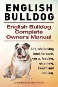 English Bulldog. English Bulldog Complete Owners Manual. English Bulldog Book for Care, Costs, Feeding, Grooming, Health and Training.