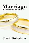 Marriage: Restoring Our Vision