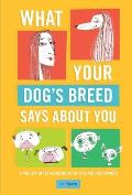 What Your Dogs Breed Says about You A Fun Look at the Peculiarities of Pets & Their Owners