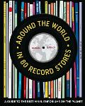 Around the World in 80 Record Stores A guide to the best vinyl emporiums on the planet