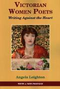 Victorian Women Poets: Writing Against The Heart