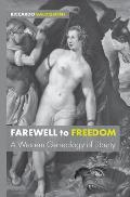 Farewell to Freedom: A Western Genealogy of Liberty