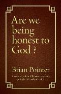 Are We Being Honest to God?: A Critical Look at Christian Worship, Priesthood and Authority