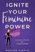 Ignite Your Feminine Power: Inspiration to Rise Up and Change the World