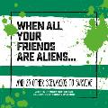 When All Your Friends Are Aliens . . .: And 23 Other Scenarios to Survive