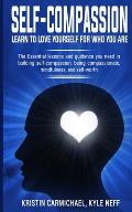 Self-Compassion: Learn to Love yourself for Who you Are: The Essential Lessons and Guidance you Need in Building self-Compassion, Being