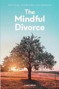 The Mindful Divorce: How To Heal And Be Happy After Separation