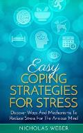 Easy Coping Strategies for Stress: Discover Ways and Mechanisms to Reduce Stress for the Anxious Mind