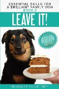 Leave It!: How to teach Amazing Impulse Control to your Brilliant Family Dog