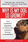Essential Skills for your Growly but Brilliant Family Dog: Books 1-3: Understanding your fearful, reactive, or aggressive dog, and strategies and tech