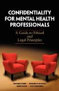 Confidentiality for Mental Health Professionals A Guide to Ethical & Legal Principles