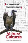 Vulture Cultures: How to Stop Them Ravaging Your Organisation's Performance, People, Profit and Public Image